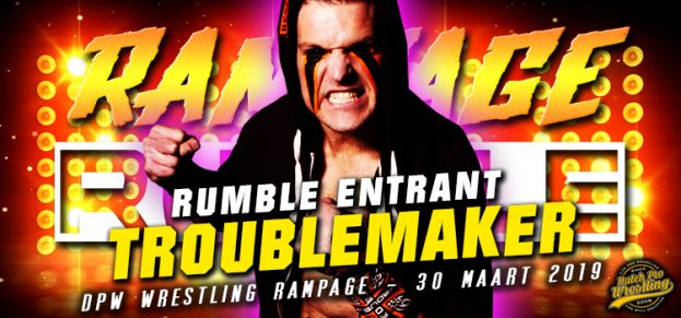 RAMPAGE RUMBLE ENTRANT # 7: TROUBLE MAKER IS READY TO RUMBLE!