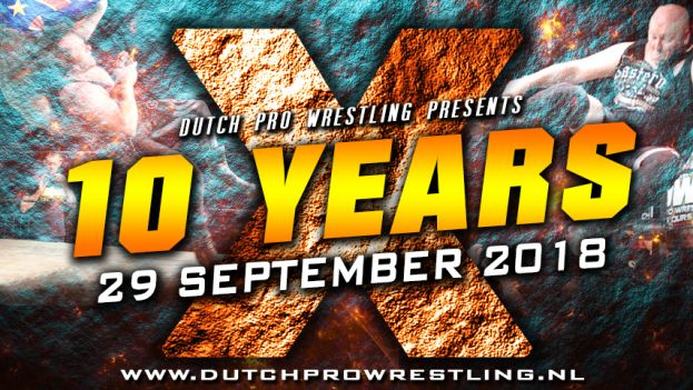 DUTCH PRO WRESTLING X: 10TH ANNIVERSARY SHOW!